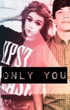 Only You -A Hayes Grier Fanfiction by sierralynnofficial