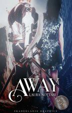 Away (Attenzione: Ultimi giorni su Wattpad)  by LauraNottari