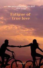 Fatigue of True Love by raaasif
