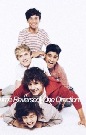 Time reversed||One Direction by xNiamxHoraynex