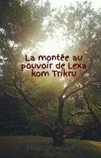 La montée au pouvoir de Lexa kom Trikru by Magicphoenix8