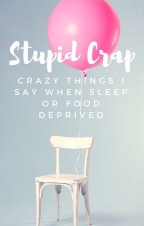 Stupid Crap by Mpadgett80
