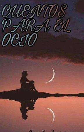CUENTOS PARA EL OCIO by val_dreamer