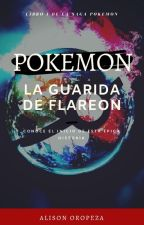 Pokemon I: La Guarida de Flareon by AlisonOropeza20