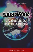 Pokemon I: La Guarida de Flareon by AlisonOropeza20