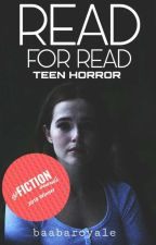 Read For Read (Teen Horror) ✔ by BaabaRoyale