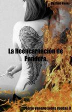 La Reencarnación de Pandora (Serie Veneno sobre ruedas II) by KmiiNavas