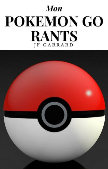 Mon Pokemon GO Rants