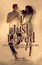 I Just Loved (COMPLETED) by JhingBautista