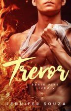 Trevor - Série Fire - Livro 5 (Completo até o dia 23/07) by JenniferSouzaAutora