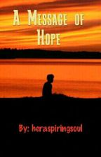 A Message Of Hope by heraspiringsoul