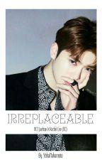 Irreplaceable (NC 21+) [NCT Jaehyun]  by YohaNakamoto