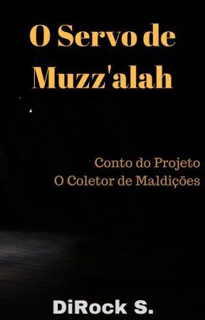 O Servo de Muzz'alah by DiRockS