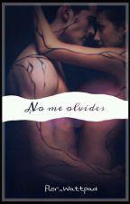 No Me Olvides (Editando) by Flor_Watrpad