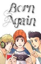 Born Again by hannahandskip13