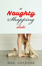 A Naughty Shopping Date [18+] by maxcarezza