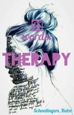 21 words: THERAPY by Schroedingers_Katze