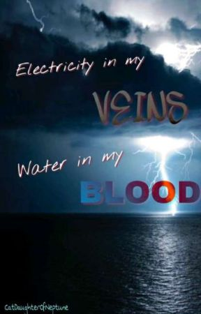 Electricity In My Veins, Water In My Blood by CatDaughterOfNeptune