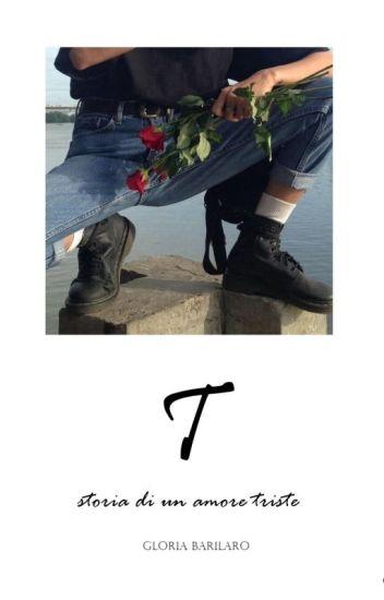 T // storia di un amore triste