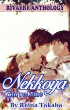 Nekkoya -You're mine- (Rivaere) by reina_takaba