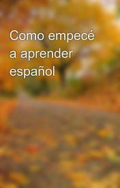Como empecé a aprender español by Zhaneta