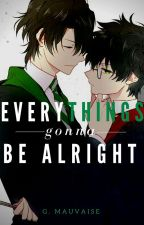 Everythings gonna be alright by rosedaldecuervos