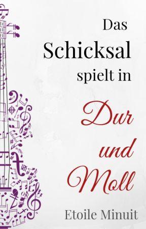 Das Schicksal spielt in Dur und Moll by EtoileMinuit