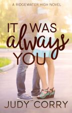 It Was Always You by judycorry