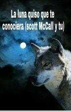 La luna quiso que te conociera (scott McCall y tu)   by pamelacoca