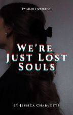We're Just Lost Souls {Twilight Fanfiction} #wattys2019 by bubblyjess123