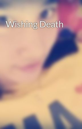 Wishing Death by WitchWarrior