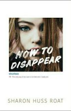 HOW TO DISAPPEAR by CutekittyDJ12345678