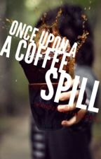 Once Upon A Coffee Spill by wanderingtheworld