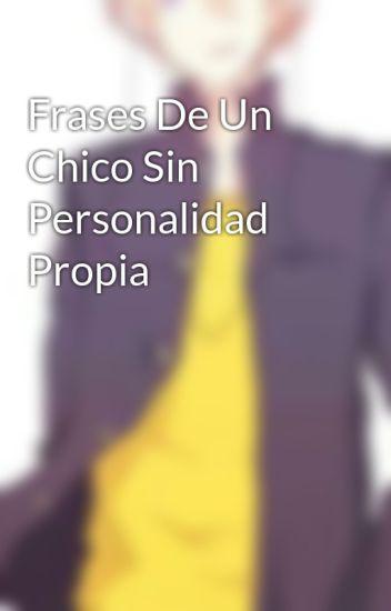 Frases De Un Chico Sin Personalidad Propia Cd Wattpad