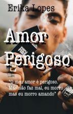 Amor Perigoso. by erika_lopes_