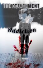 The Attachment Of Addiction by Aprosexia