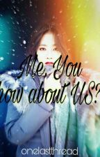 Me, You how about Us? by onelastthread