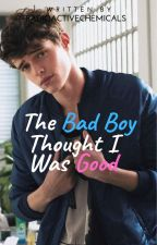 The Bad Boy Thought I Was Good by RadioactiveChemicals