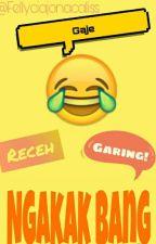 NGAKAK BANG!!!  by FellyciaJonaCaliss