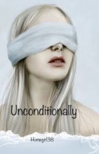 Unconditionally by homegirl38