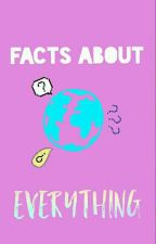 Facts About Everything by brina0018