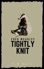 Tightly Knit | Fred Weasley by PseudoNymphadora
