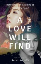 A Love Will Find(On Going)#TheWattys2018 by Quinn_Arabells
