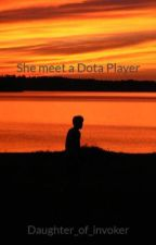 She meet a Dota Player by Daughter_of_invoker