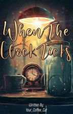 When The Clock Ticks  by Your_Coffee_Cat