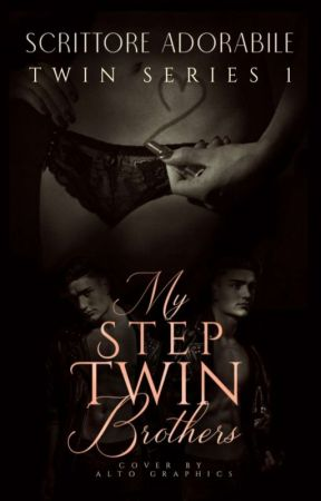 TWIN SERIES 1: My Step Twin Brothers (COMPLETED) by Serilicious_12