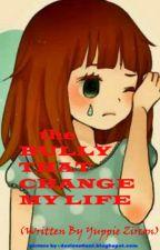 The Bully That Change My Life by HinataWijaya0808