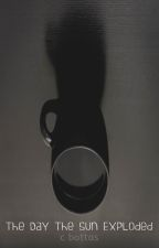 The Day The Sun Exploded (a collection of short tales) by Nyhterides