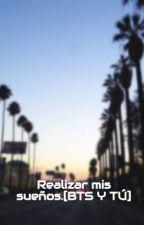 Realizar mis sueños.[BTS Y TÚ] by Yakera15