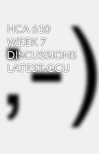 HCA 610 WEEK 7 DISCUSSIONS LATEST-GCU by tutorialsexpertsus